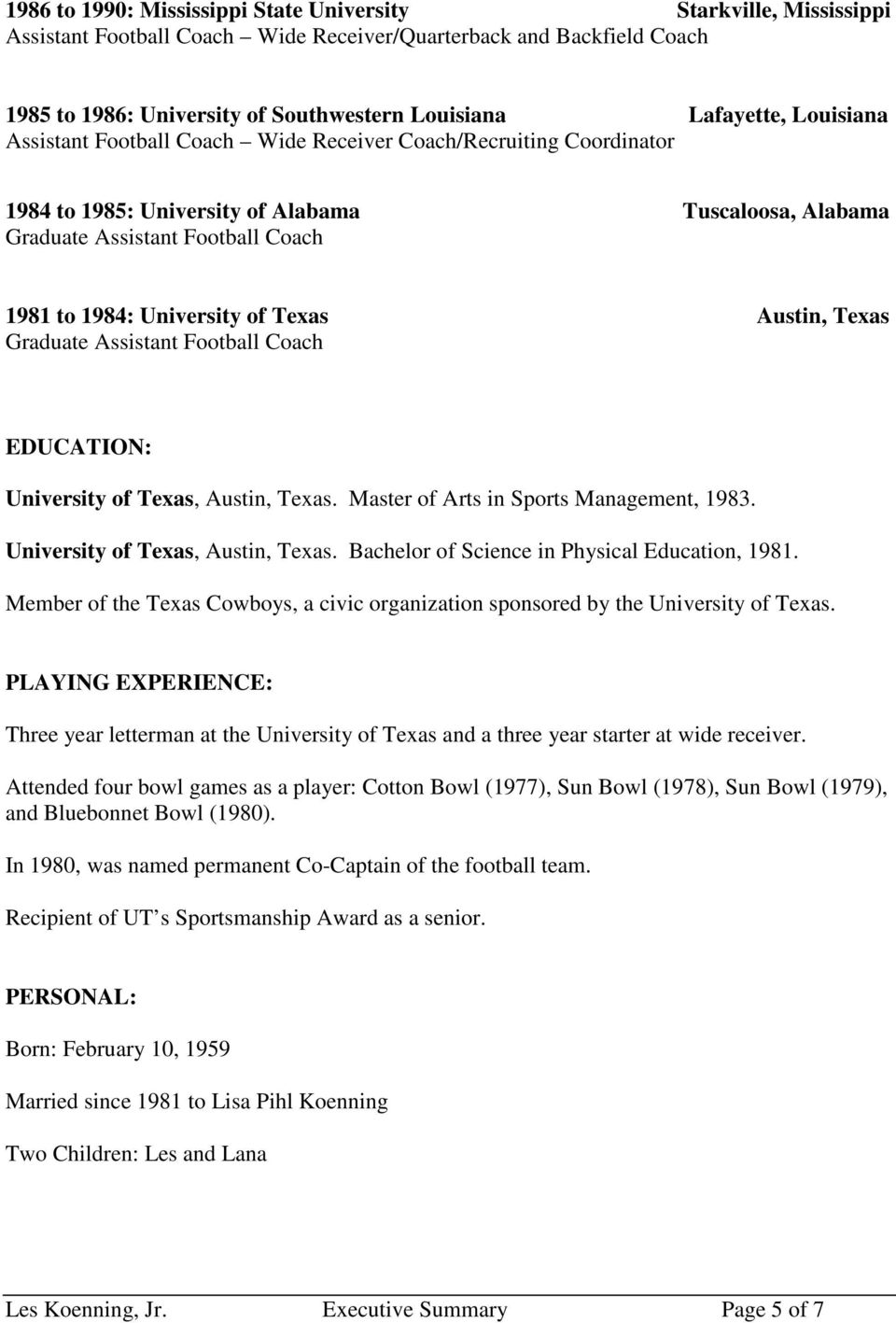 Texas Austin, Texas Graduate Assistant Football Coach EDUCATION: University of Texas, Austin, Texas. Master of Arts in Sports Management, 1983. University of Texas, Austin, Texas. Bachelor of Science in Physical Education, 1981.