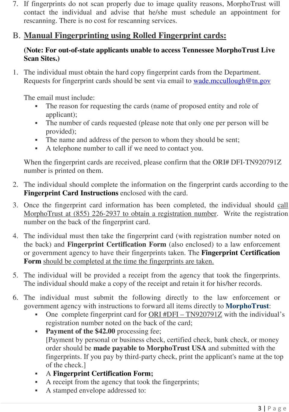 The individual must obtain the hard copy fingerprint cards from the Department. Requests for fingerprint cards should be sent via email to wade.mccullough@tn.