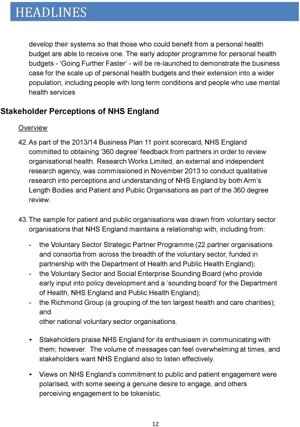 into a wider population, including people with long term conditions and people who use mental health services Stakeholder Perceptions of NHS England Overview 42.