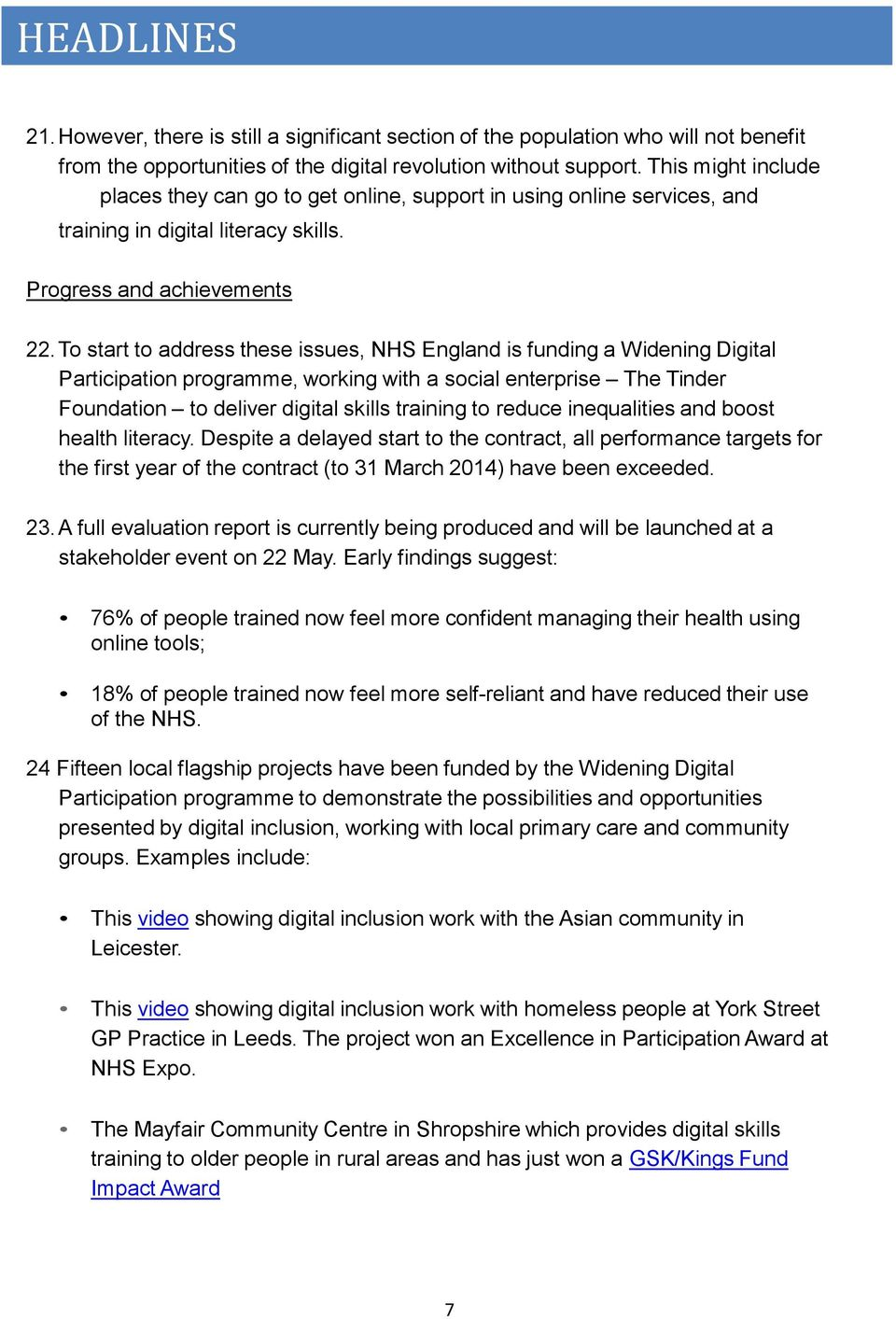 To start to address these issues, NHS England is funding a Widening Digital Participation programme, working with a social enterprise The Tinder Foundation to deliver digital skills training to