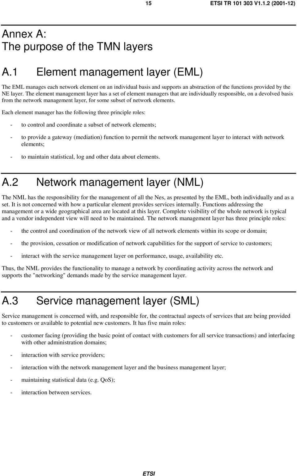 The element management layer has a set of element managers that are individually responsible, on a devolved basis from the network management layer, for some subset of network elements.