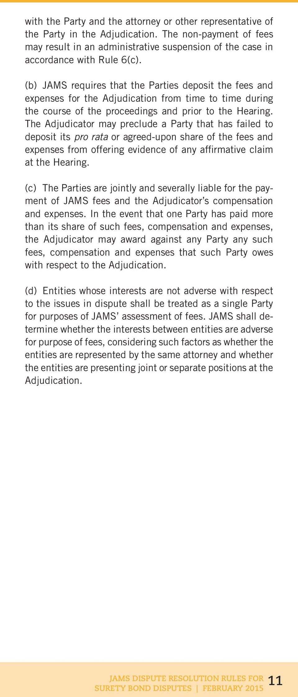 The Adjudicator may preclude a Party that has failed to deposit its pro rata or agreed-upon share of the fees and expenses from offering evidence of any affirmative claim at the Hearing.