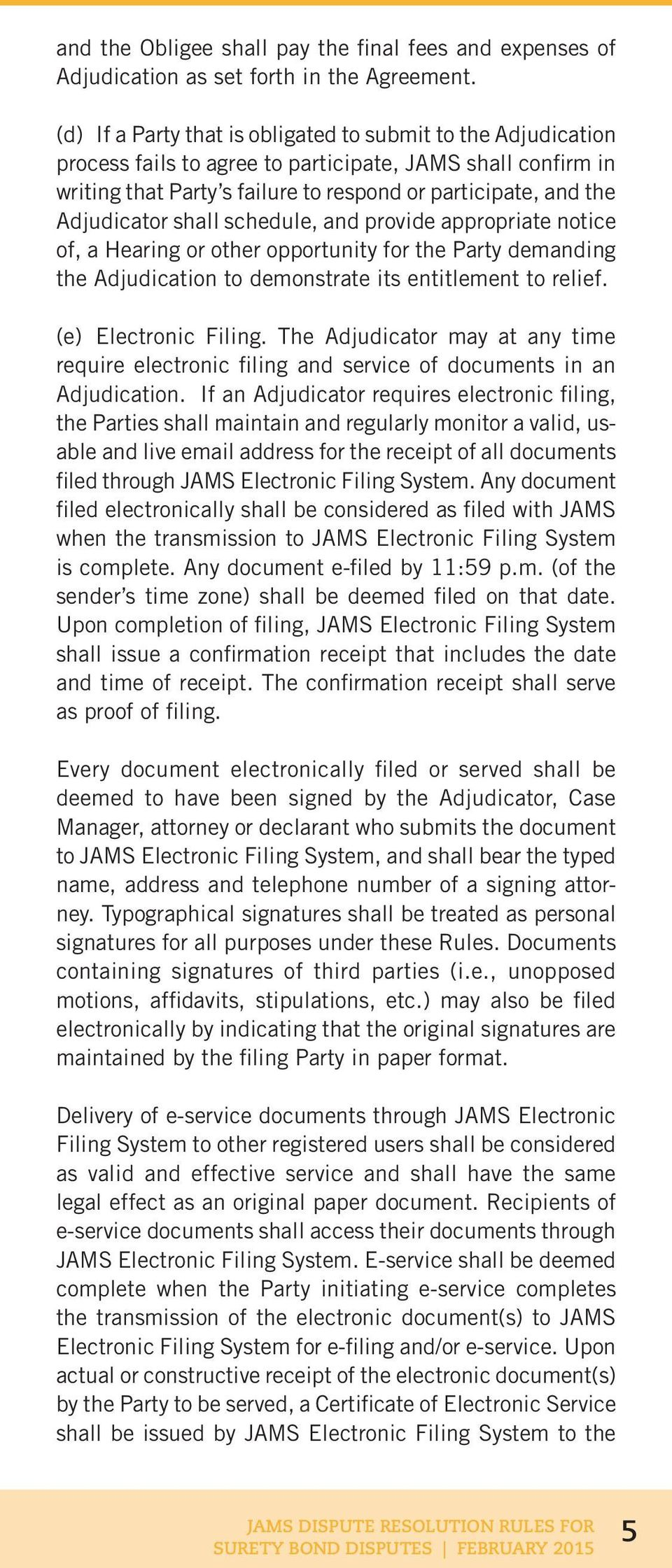 shall schedule, and provide appropriate notice of, a Hearing or other opportunity for the Party demanding the Adjudication to demonstrate its entitlement to relief. (e) Electronic Filing.