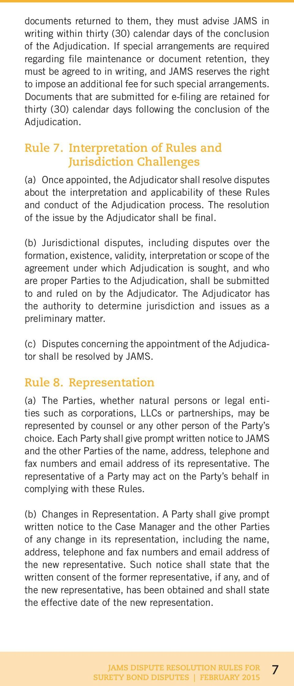 arrangements. Documents that are submitted for e-filing are retained for thirty (30) calendar days following the conclusion of the Adjudication. Rule 7.