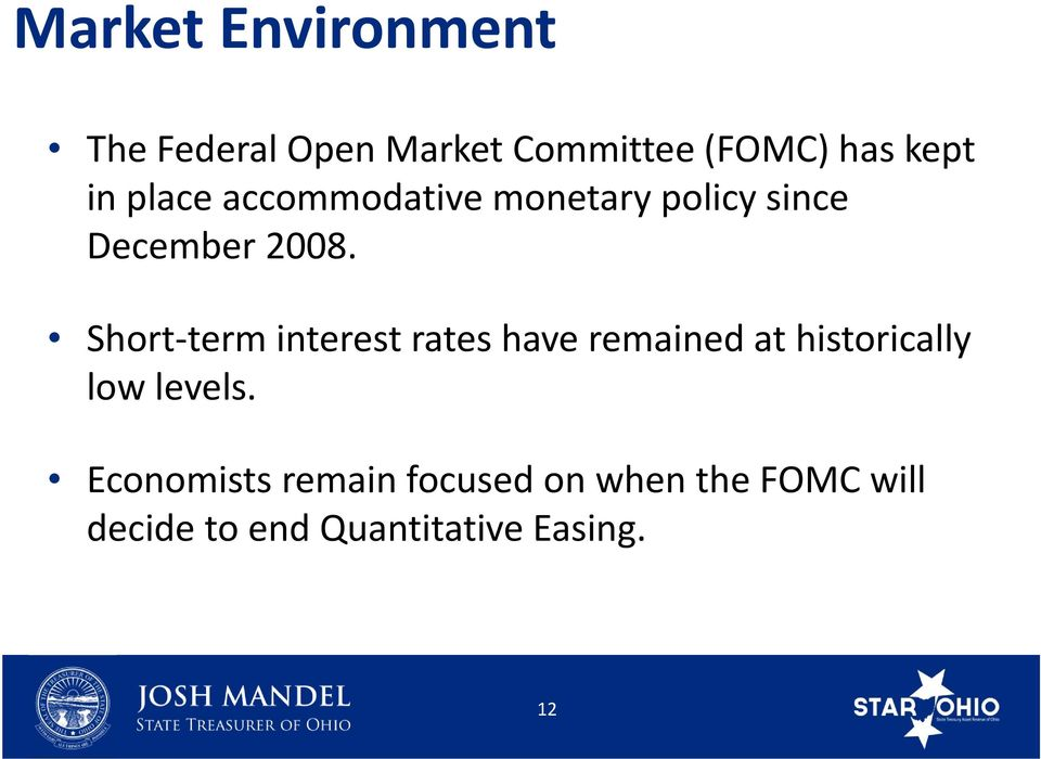 Short term interest rates have remained at historically low levels.