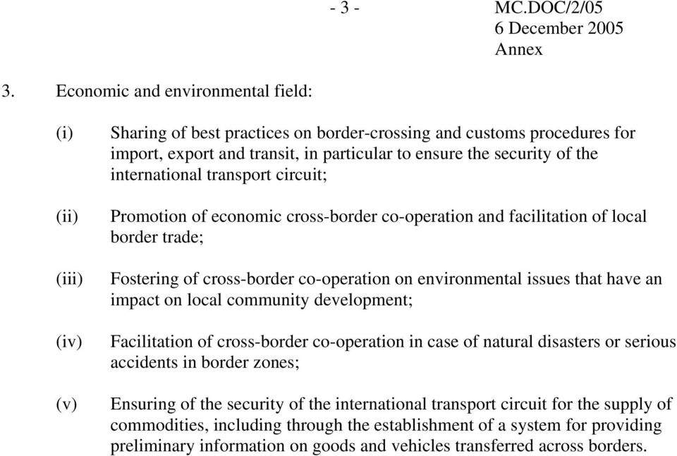 the international transport circuit; Promotion of economic cross-border co-operation and facilitation of local border trade; Fostering of cross-border co-operation on environmental issues that have