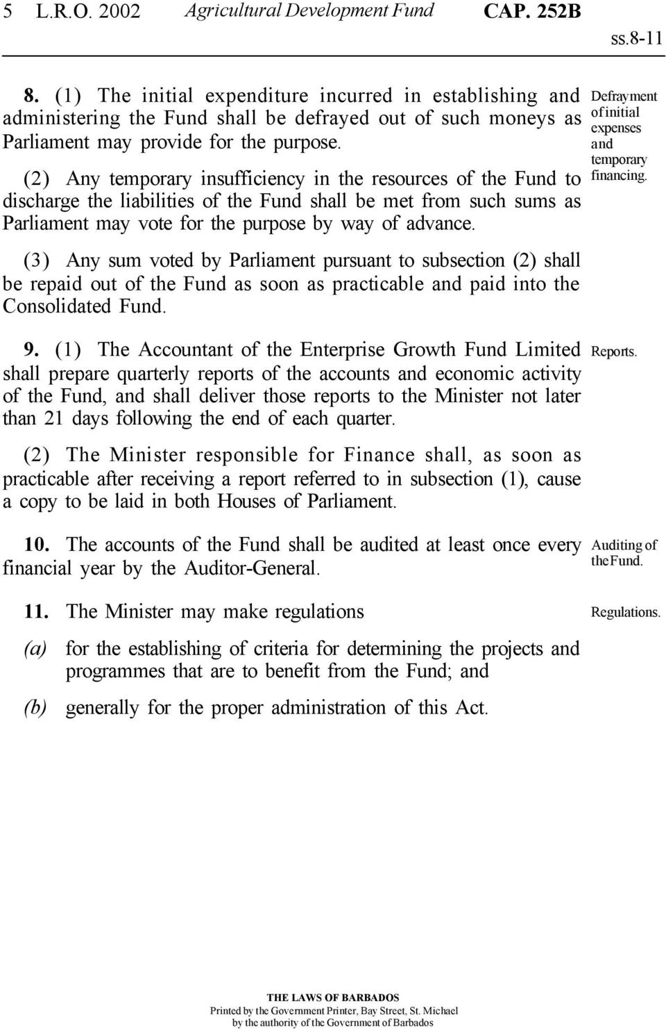 (2) Any temporary insufficiency in the resources of the Fund to discharge the liabilities of the Fund shall be met from such sums as Parliament may vote for the purpose by way of advance.