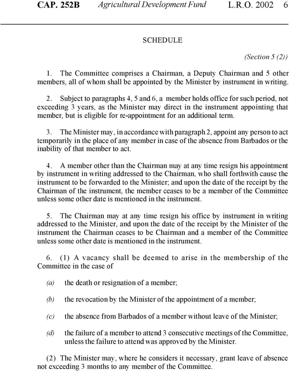 Subject to paragraphs 4, 5 and 6, a member holds office for such period, not exceeding 3 years, as the Minister may direct in the instrument appointing that member, but is eligible for re-appointment