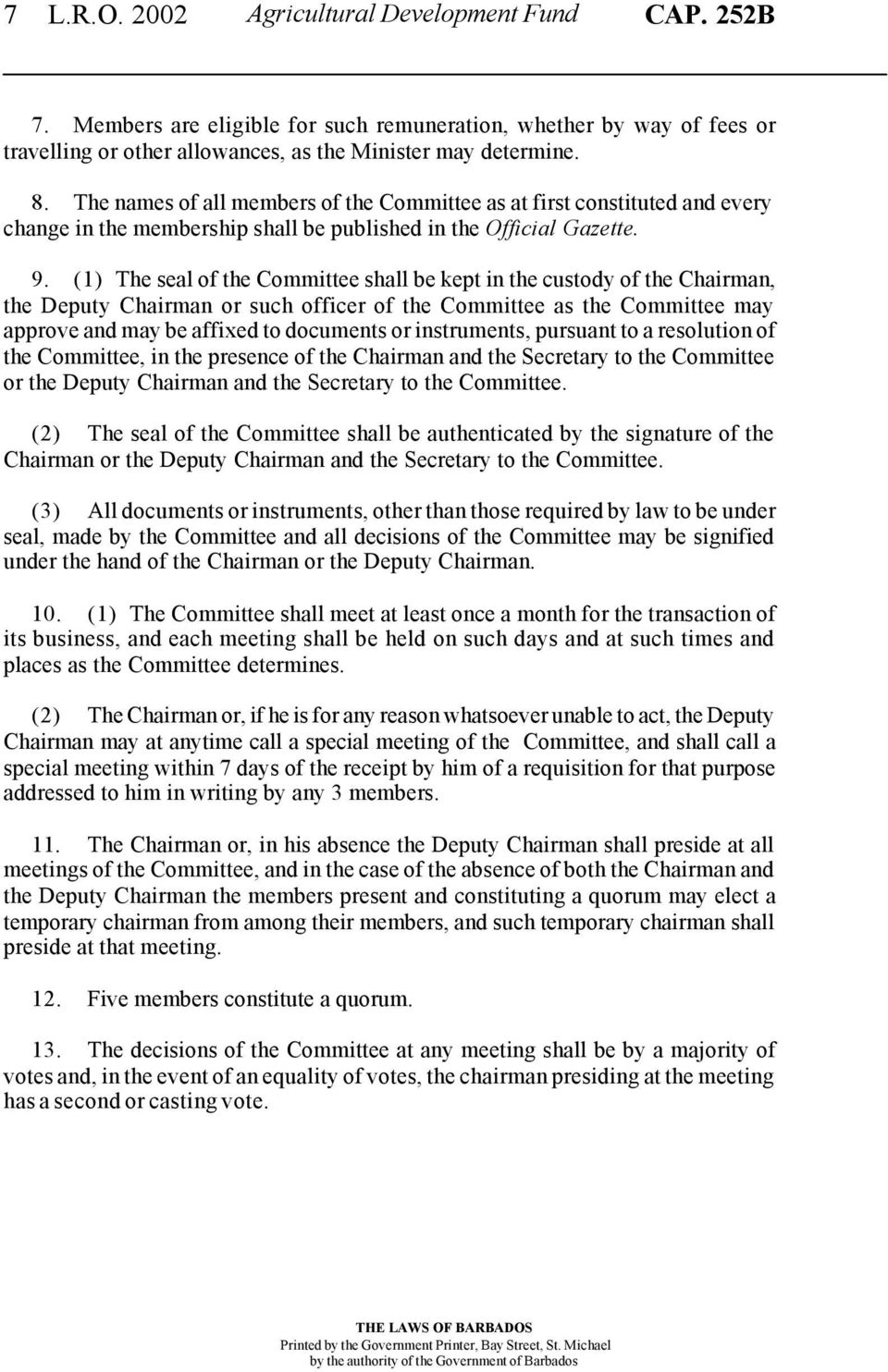 (1) The seal of the Committee shall be kept in the custody of the Chairman, the Deputy Chairman or such officer of the Committee as the Committee may approve and may be affixed to documents or