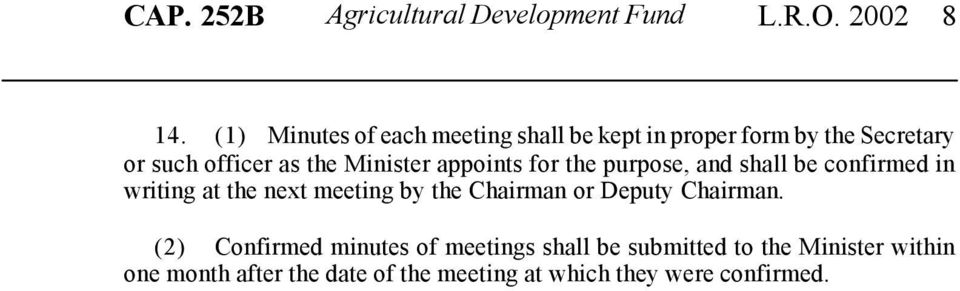 appoints for the purpose, and shall be confirmed in writing at the next meeting by the Chairman or Deputy