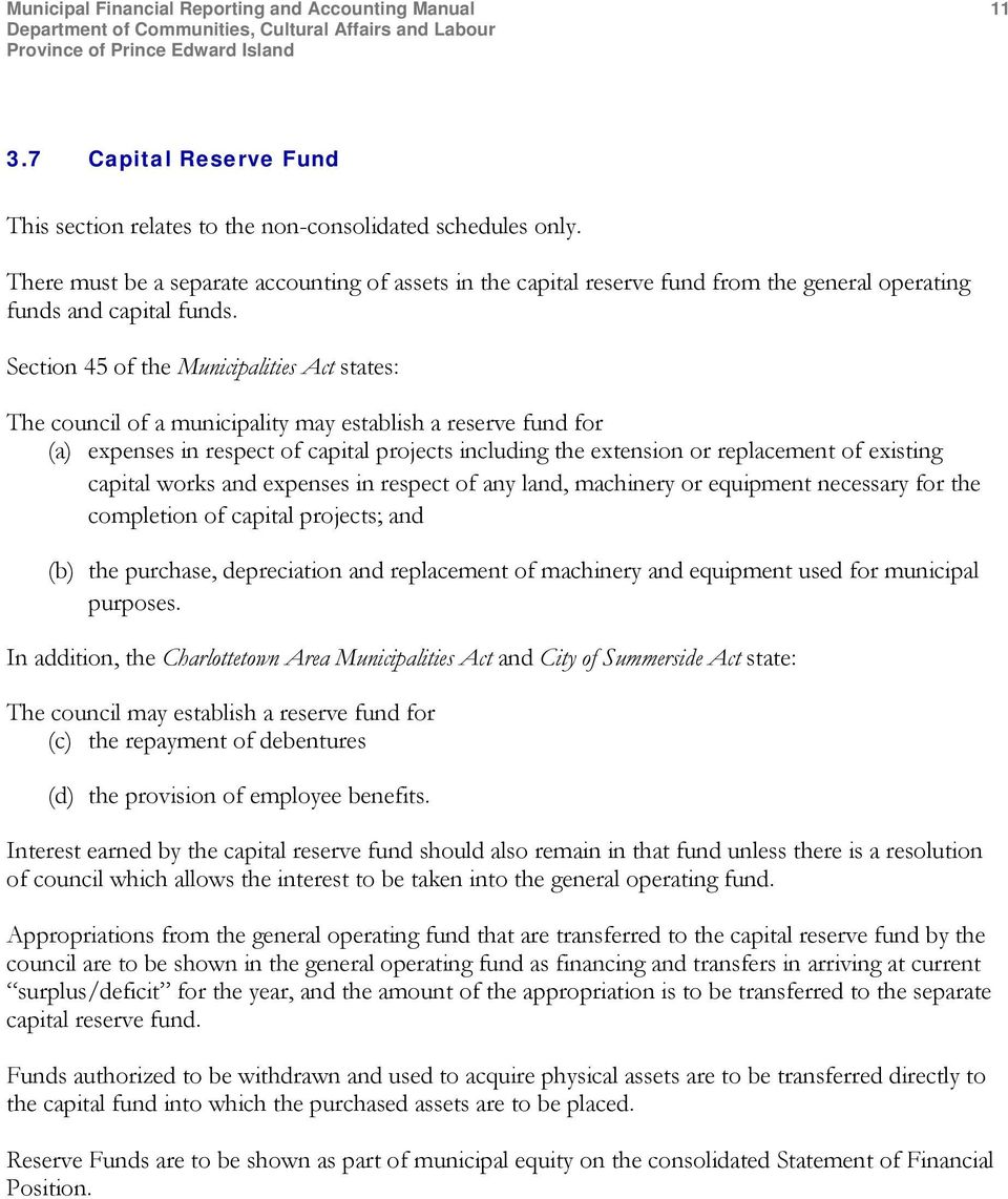 Section 45 of the Municipalities Act states: The council of a municipality may establish a reserve fund for (a) expenses in respect of capital projects including the extension or replacement of