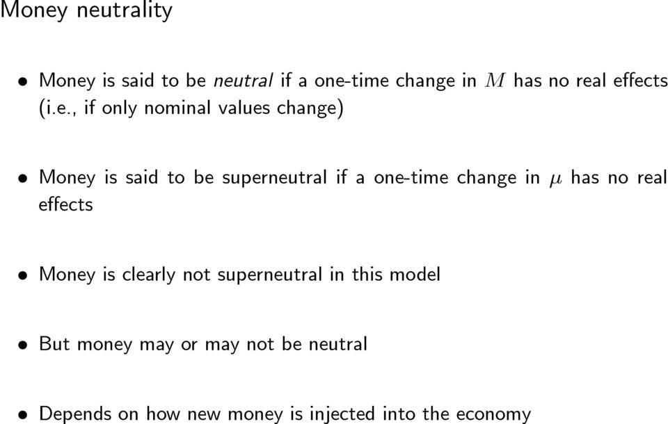 one-time change in has no real effects Money is clearly not superneutral in this