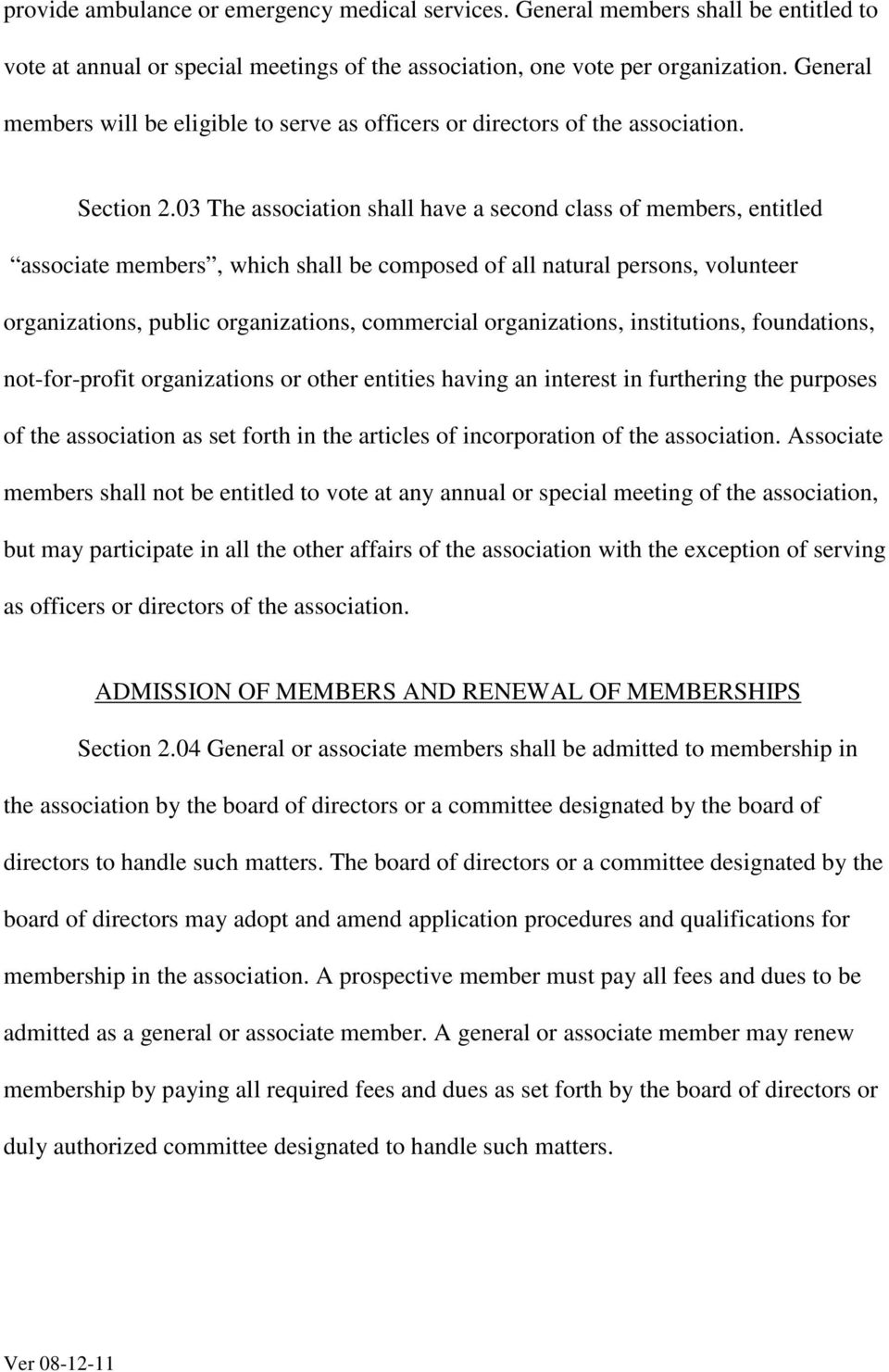 03 The association shall have a second class of members, entitled associate members, which shall be composed of all natural persons, volunteer organizations, public organizations, commercial