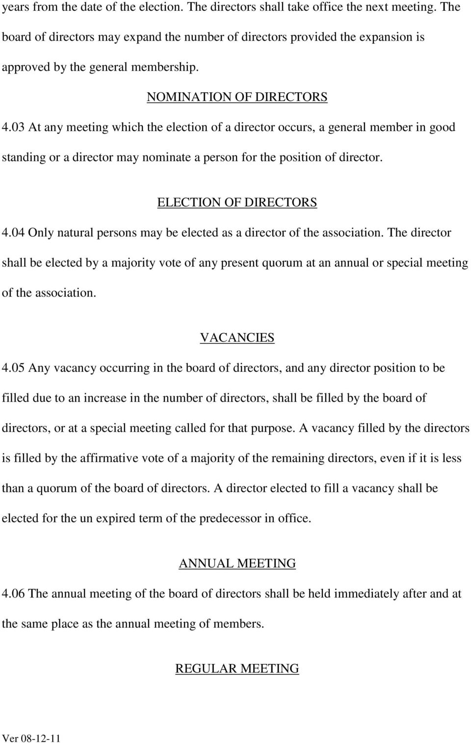 03 At any meeting which the election of a director occurs, a general member in good standing or a director may nominate a person for the position of director. ELECTION OF DIRECTORS 4.