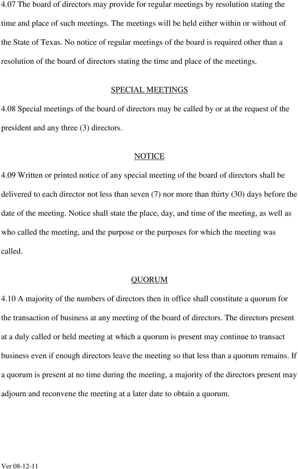 08 Special meetings of the board of directors may be called by or at the request of the president and any three (3) directors. NOTICE 4.