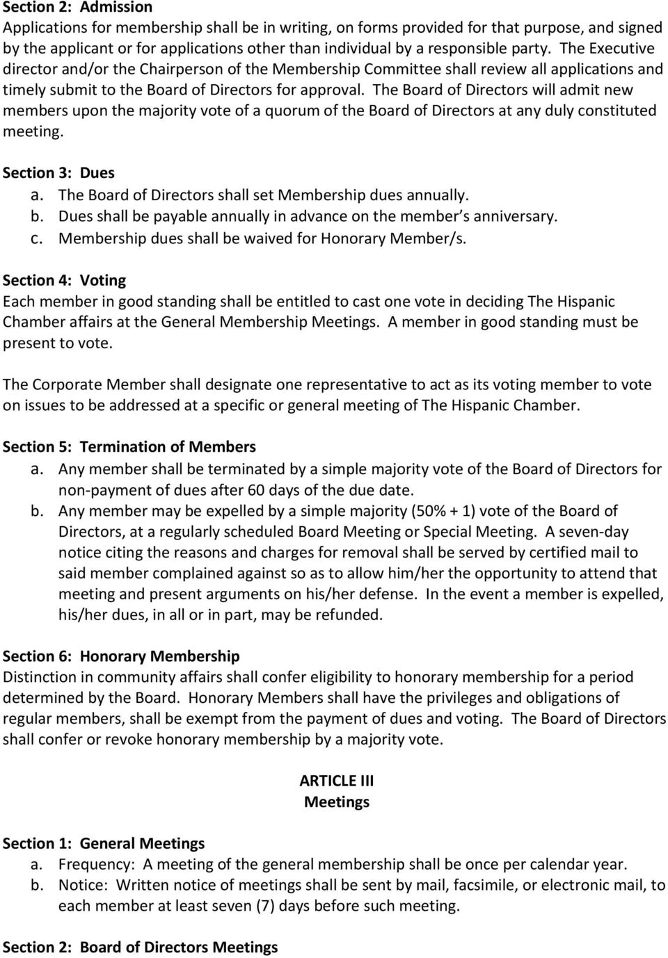The Board of Directors will admit new members upon the majority vote of a quorum of the Board of Directors at any duly constituted meeting. Section 3: Dues a.