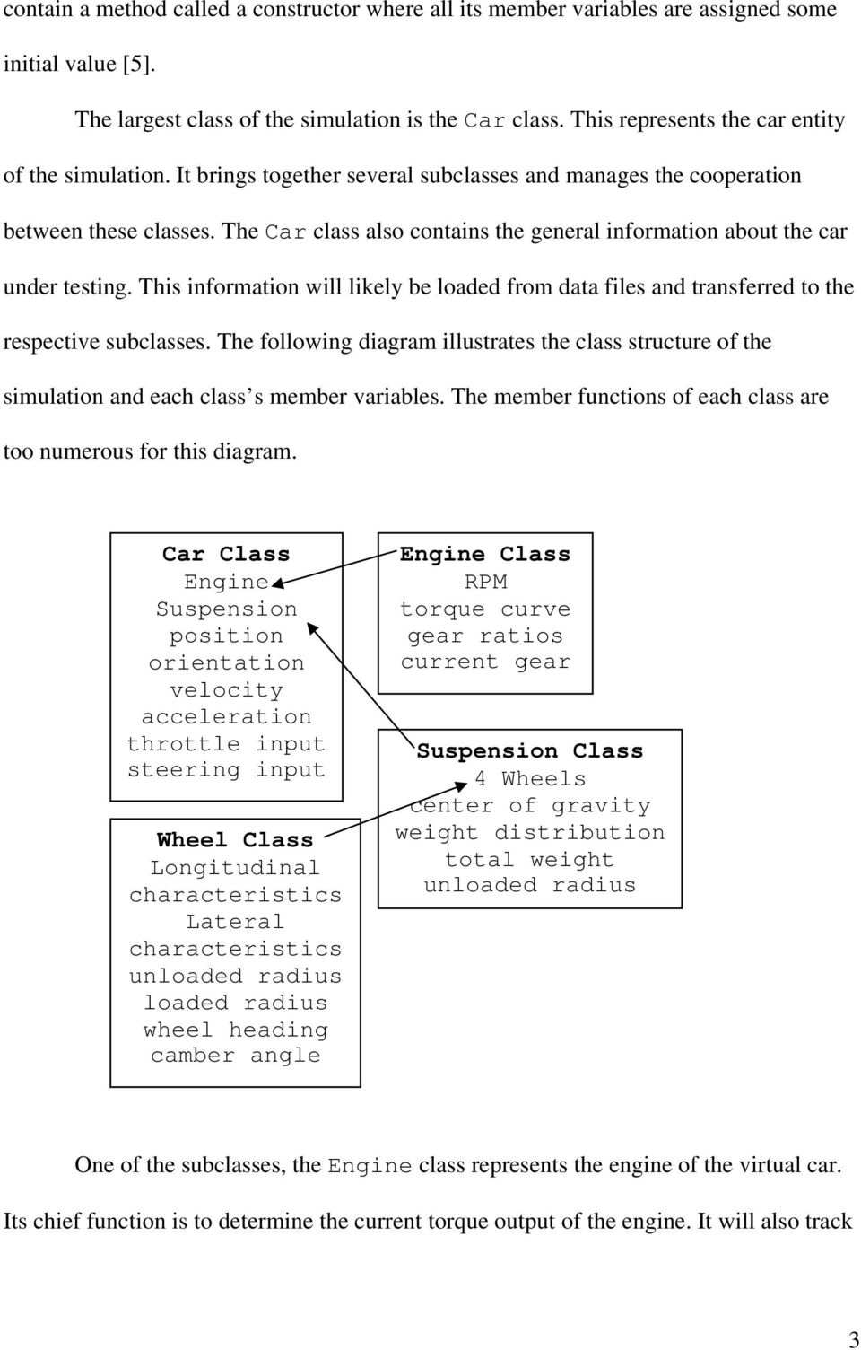 The Car class also contains the general information about the car under testing. This information will likely be loaded from data files and transferred to the respective subclasses.