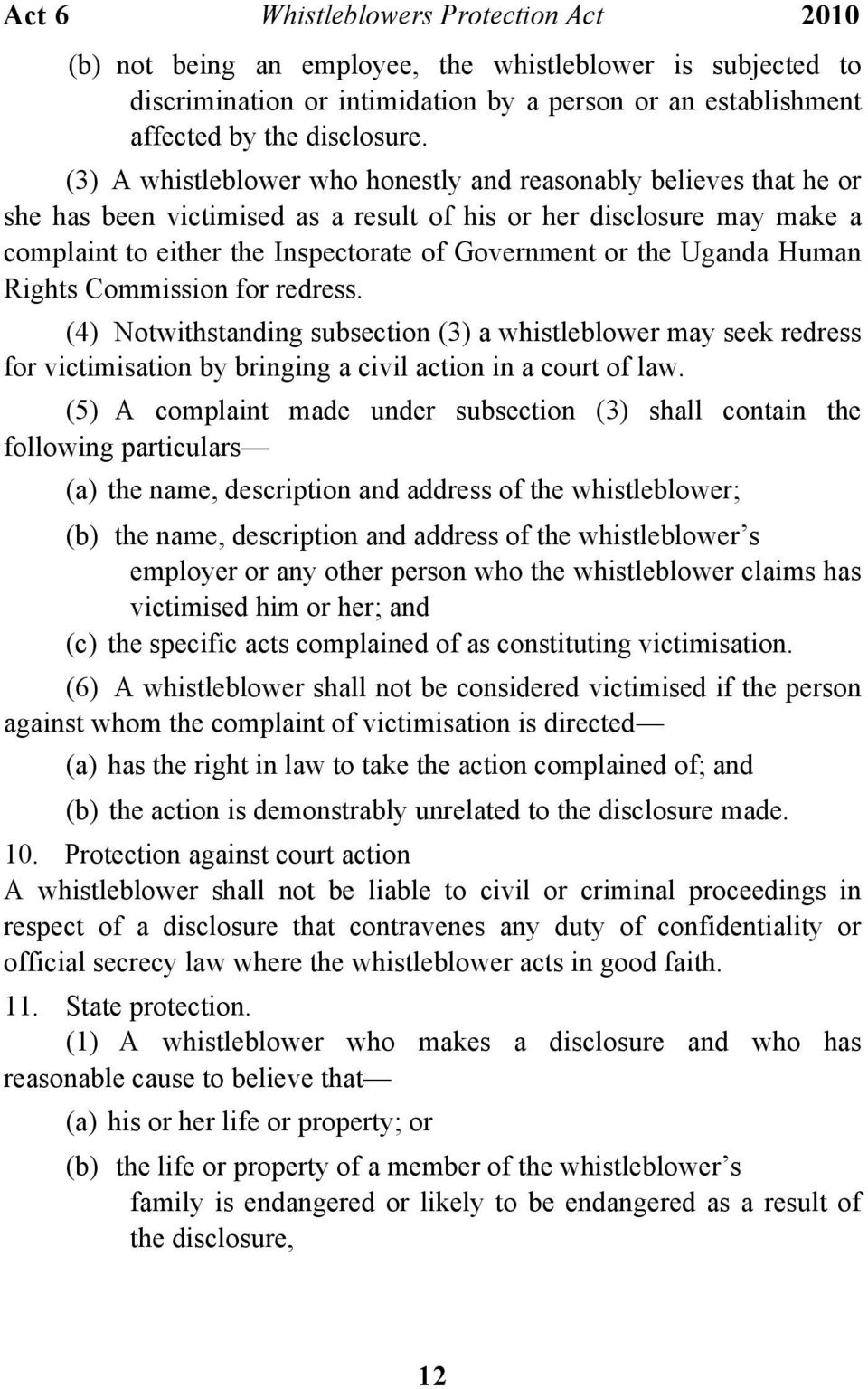 Uganda Human Rights Commission for redress. (4) Notwithstanding subsection (3) a whistleblower may seek redress for victimisation by bringing a civil action in a court of law.