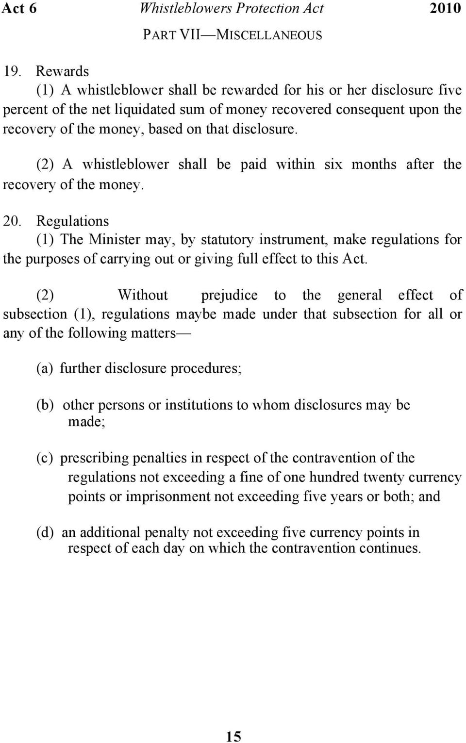 (2) A whistleblower shall be paid within six months after the recovery of the money. 20.