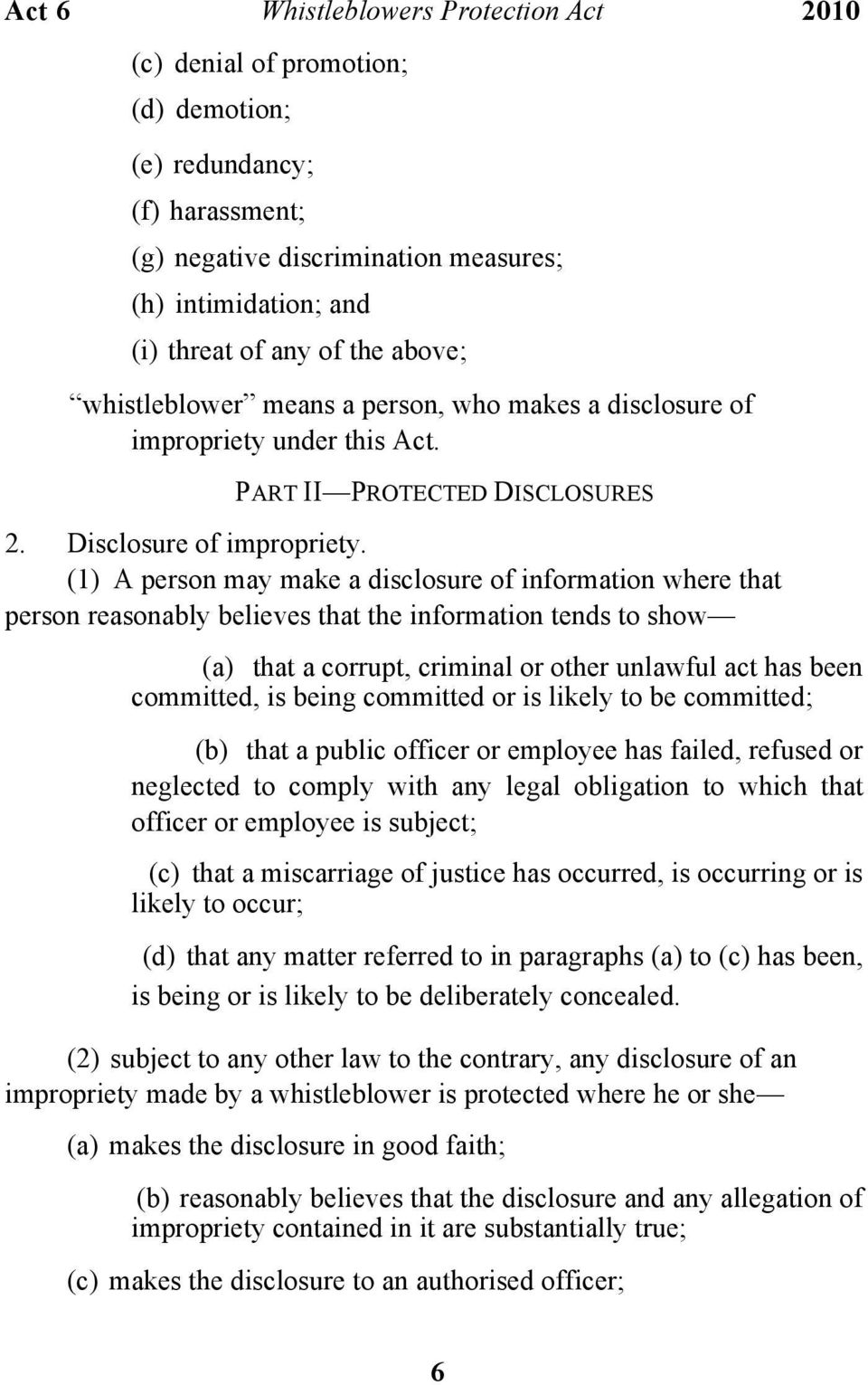 (1) A person may make a disclosure of information where that person reasonably believes that the information tends to show (a) that a corrupt, criminal or other unlawful act has been committed, is