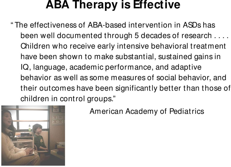 ... Children who receive early intensive behavioral treatment have been shown to make substantial, sustained gains in