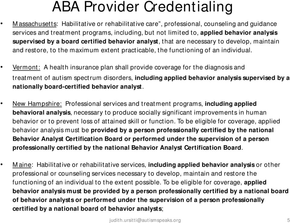 Vermont: A health insurance plan shall provide coverage for the diagnosis and treatment of autism spectrum disorders, including applied behavior analysis supervised by a nationally board-certified