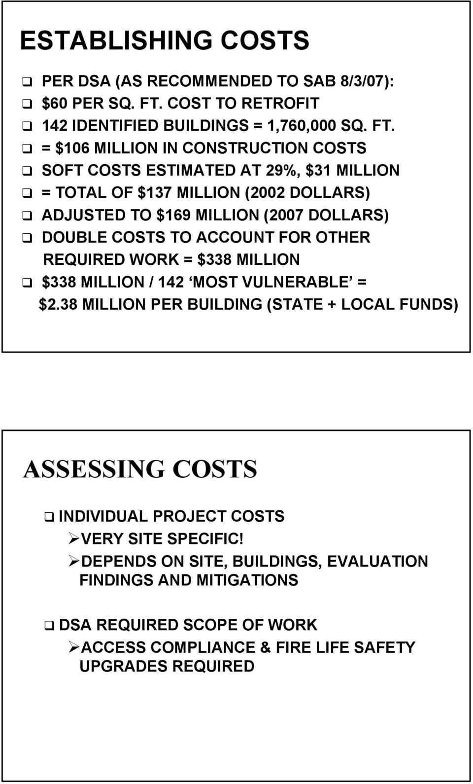 = $106 MILLION IN CONSTRUCTION COSTS SOFT COSTS ESTIMATED AT 29%, $31 MILLION = TOTAL OF $137 MILLION (2002 DOLLARS) ADJUSTED TO $169 MILLION (2007 DOLLARS)