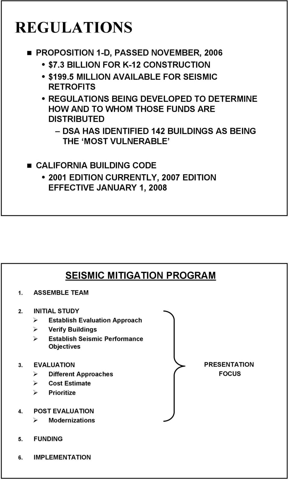 BEING THE MOST VULNERABLE CALIFORNIA BUILDING CODE 2001 EDITION CURRENTLY, 2007 EDITION EFFECTIVE JANUARY 1, 2008 1. ASSEMBLE TEAM SEISMIC MITIGATION PROGRAM 2.