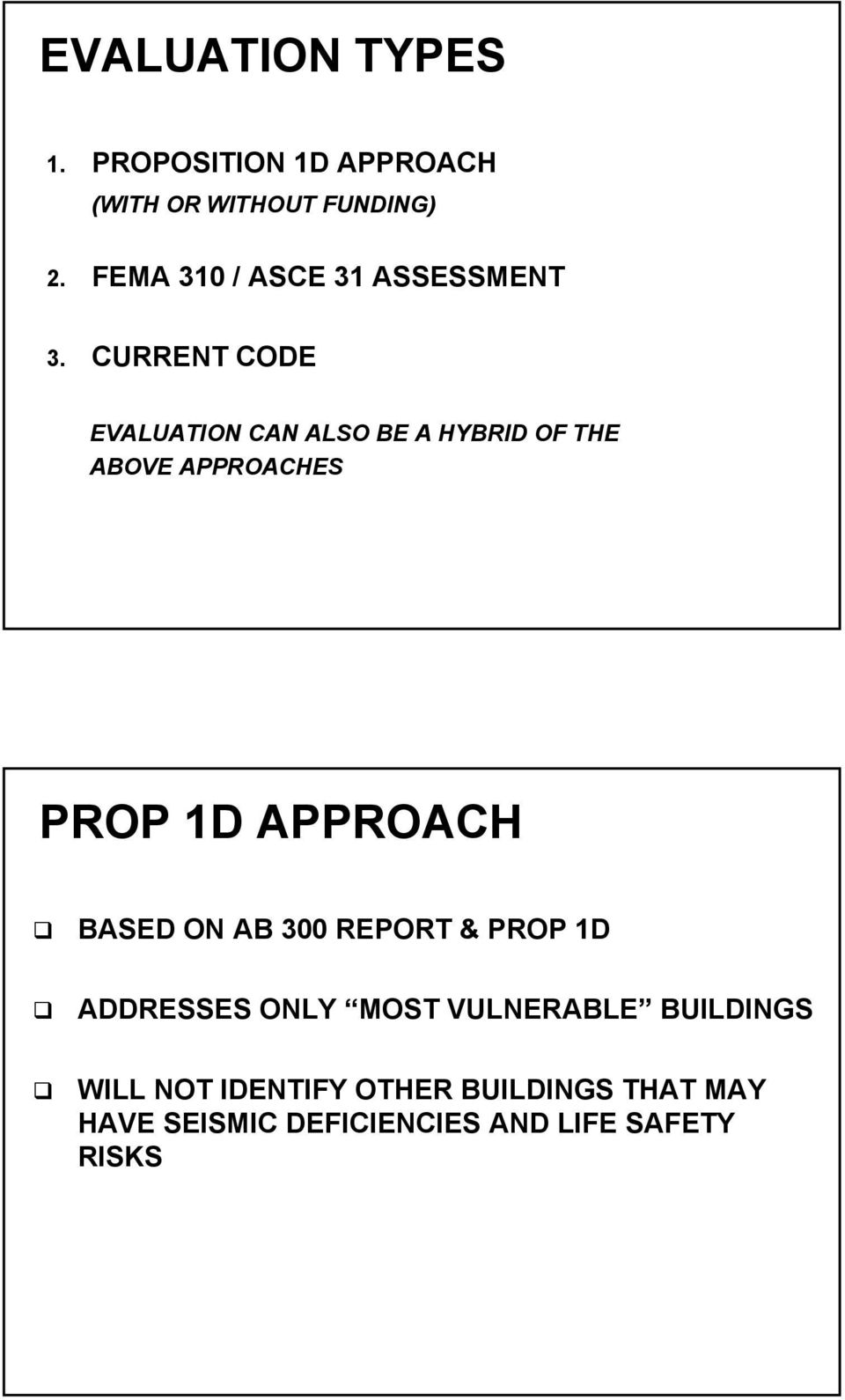 CURRENT CODE EVALUATION CAN ALSO BE A HYBRID OF THE ABOVE APPROACHES PROP 1D APPROACH