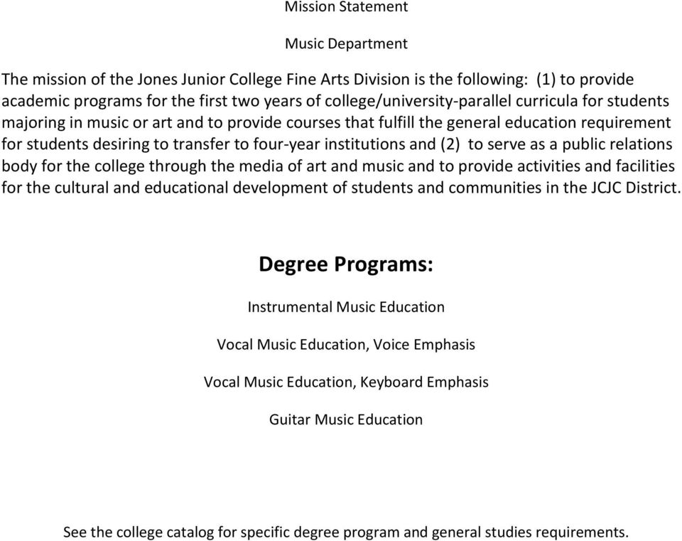 public relations body for the college through the media of art and music and to provide activities and facilities for the cultural and educational development of students and communities in the JCJC