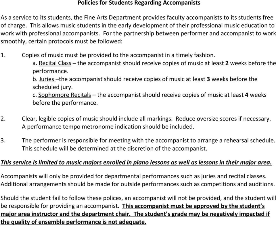 For the partnership between performer and accompanist to work smoothly, certain protocols must be followed: 1. Copies of music must be provided to the accompanist in a timely fashion. a. Recital Class the accompanist should receive copies of music at least 2 weeks before the performance.