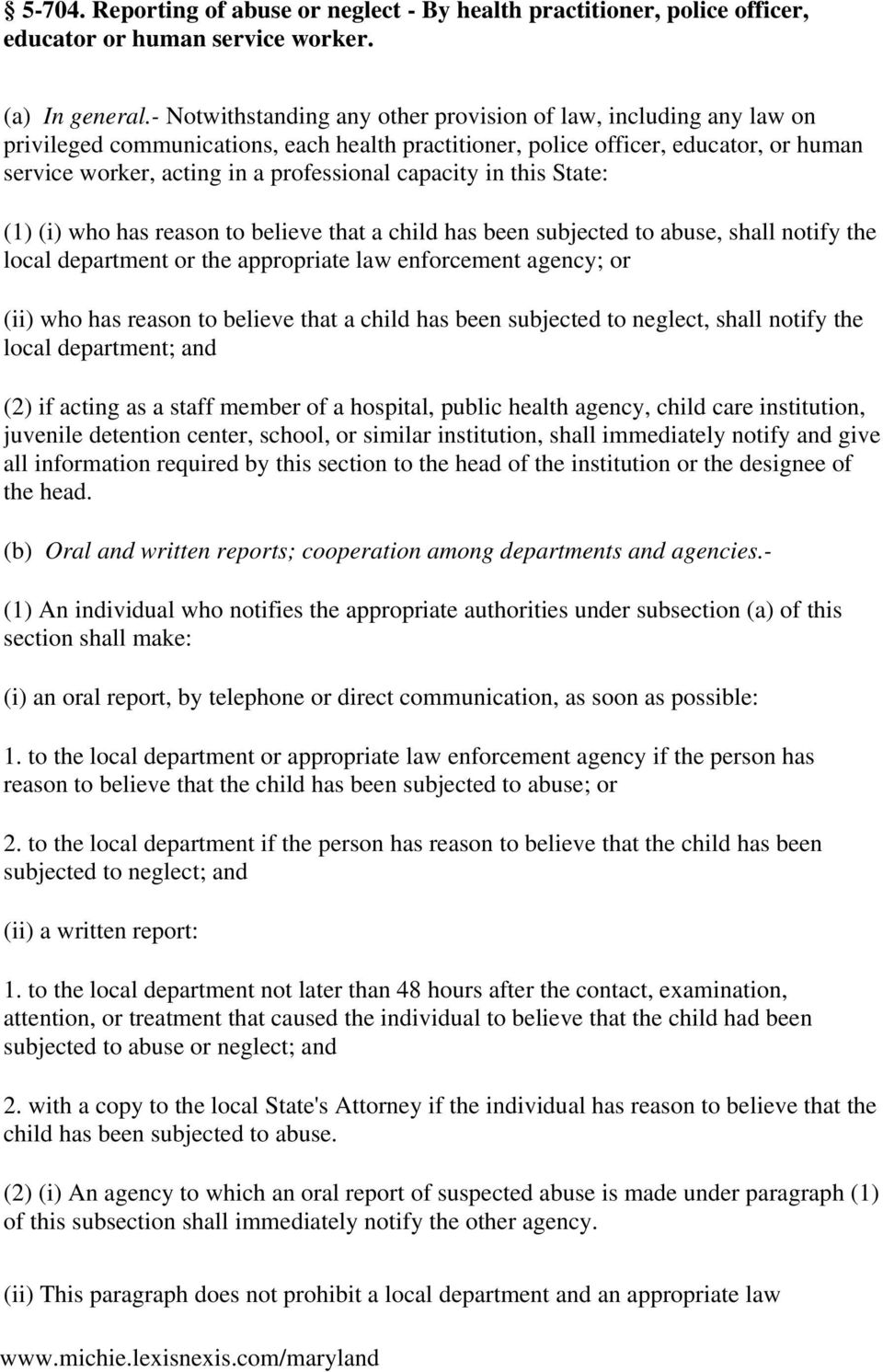 capacity in this State: (1) (i) who has reason to believe that a child has been subjected to abuse, shall notify the local department or the appropriate law enforcement agency; or (ii) who has reason