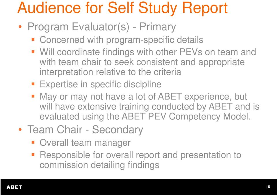 discipline May or may not have a lot of ABET experience, but will have extensive training conducted by ABET and is evaluated using the ABET