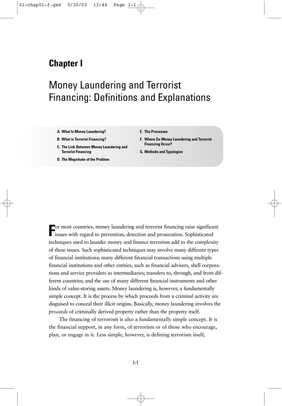 Methods and Typologies For most countries, money laundering and terrorist financing raise significant issues with regard to prevention, detection and prosecution.