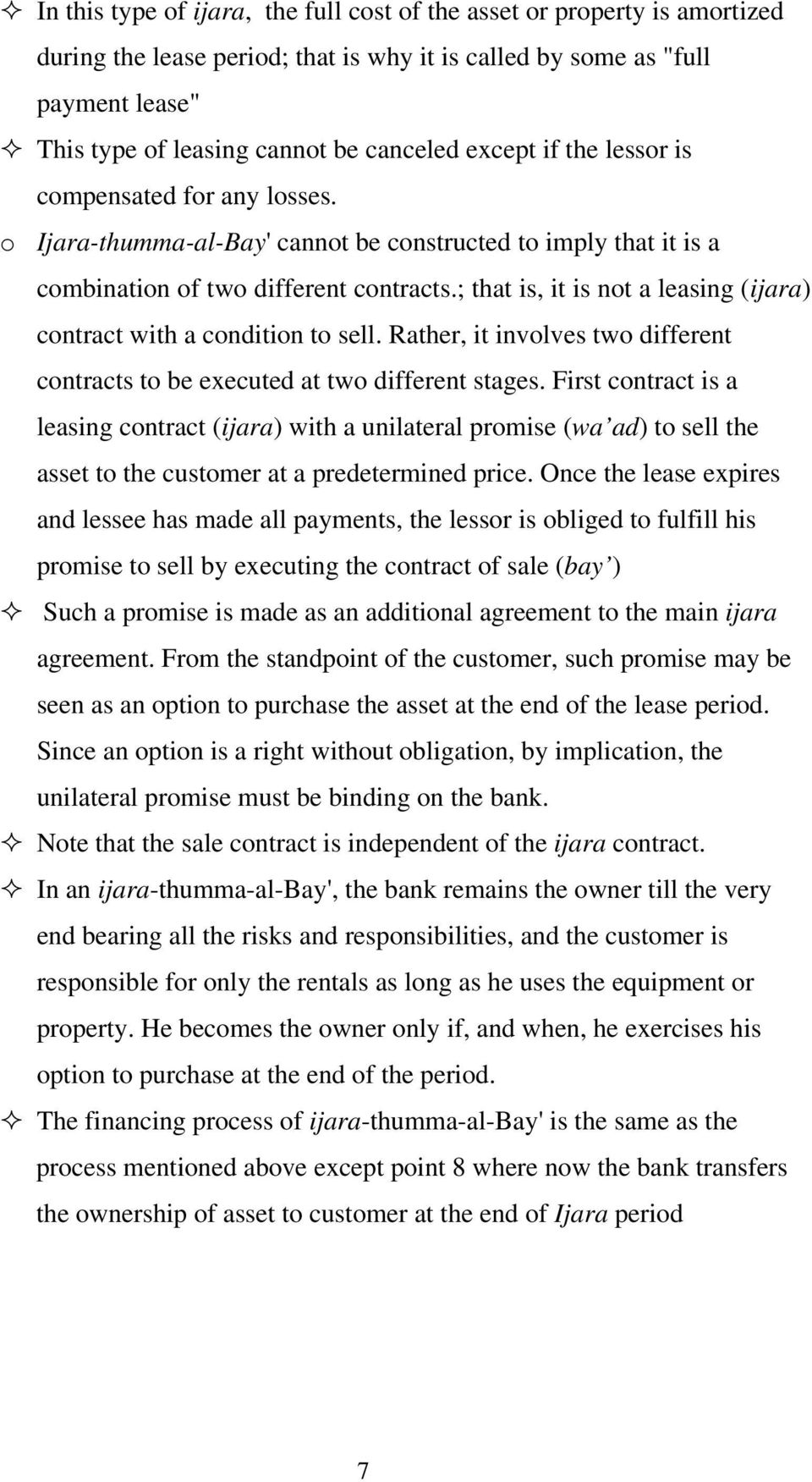 ; that is, it is not a leasing (ijara) contract with a condition to sell. Rather, it involves two different contracts to be executed at two different stages.