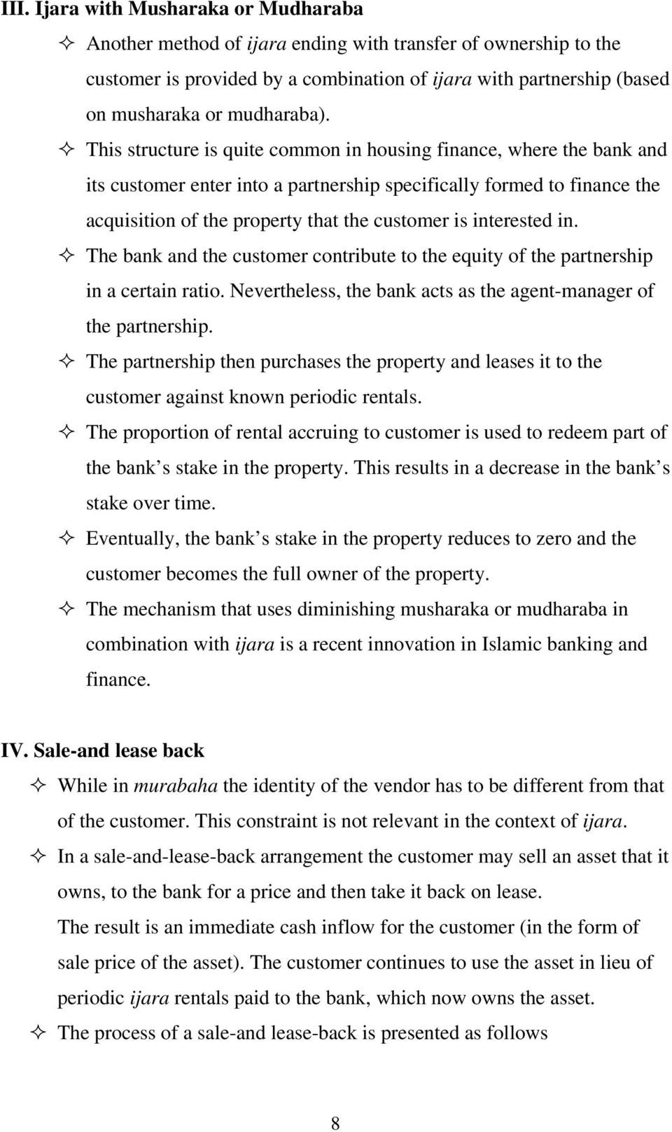 This structure is quite common in housing finance, where the bank and its customer enter into a partnership specifically formed to finance the acquisition of the property that the customer is