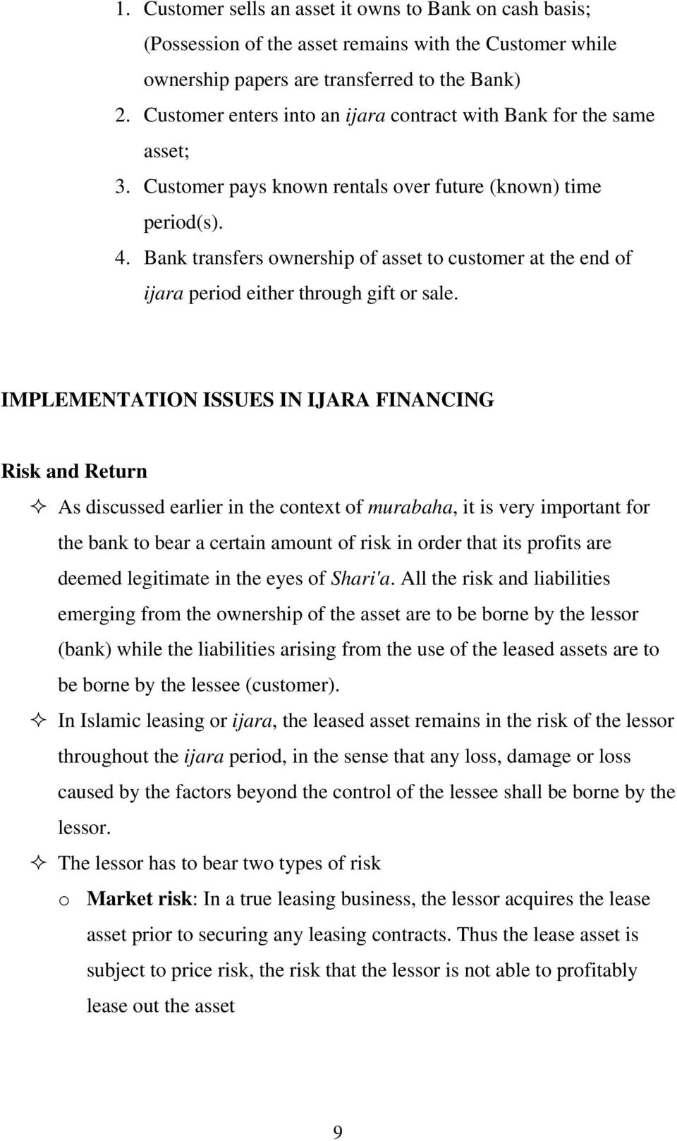 Bank transfers ownership of asset to customer at the end of ijara period either through gift or sale.