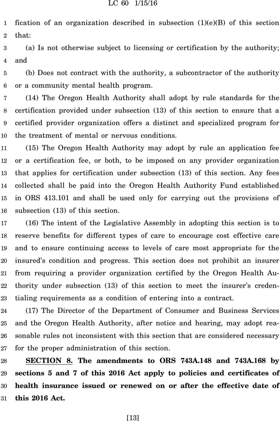 () The Oregon Health Authority shall adopt by rule standards for the certification provided under subsection () of this section to ensure that a certified provider organization offers a distinct and
