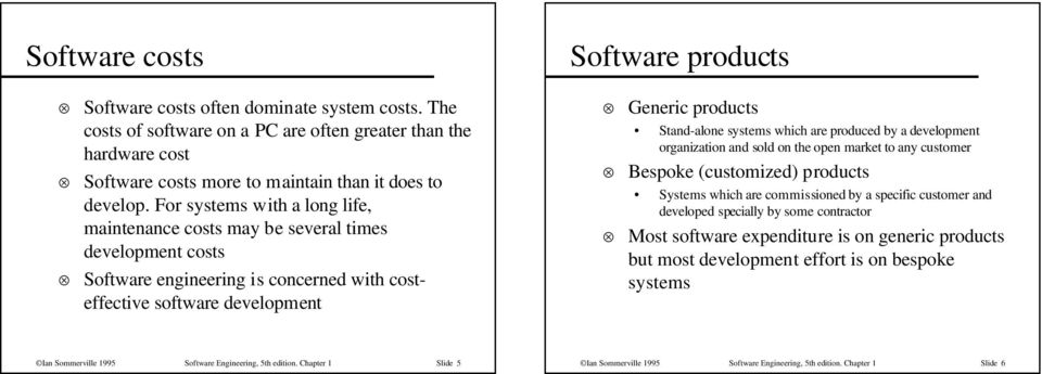 For systems with a long life, maintenance costs may be several times development costs Software engineering is concerned with costeffective software development Generic products Stand-alone systems