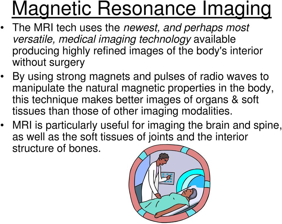 natural magnetic properties in the body, this technique makes better images of organs & soft tissues than those of other imaging