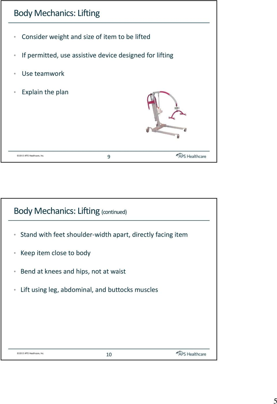 Lifting (continued) Stand with feet shoulder width apart, directly facing item Keep item