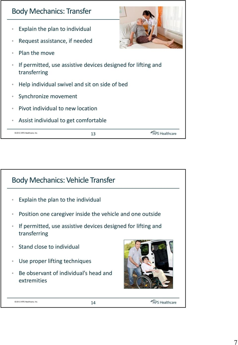 comfortable 13 Body Mechanics: Vehicle Transfer Explain the plan to the individual Position one caregiver inside the vehicle and one outside If permitted,