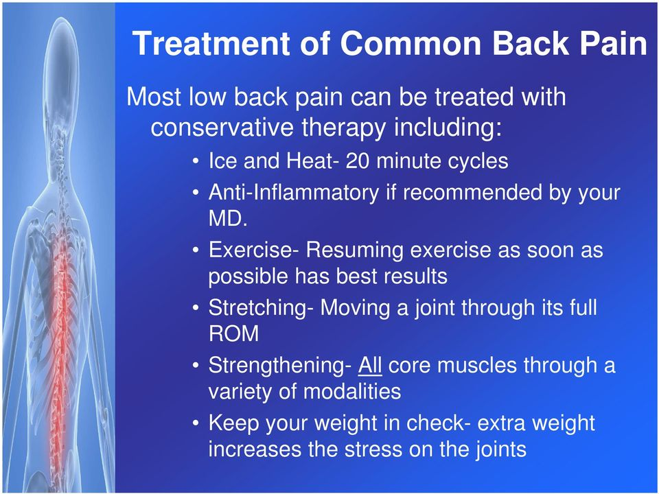 Exercise- Resuming exercise as soon as possible has best results Stretching- Moving a joint through its