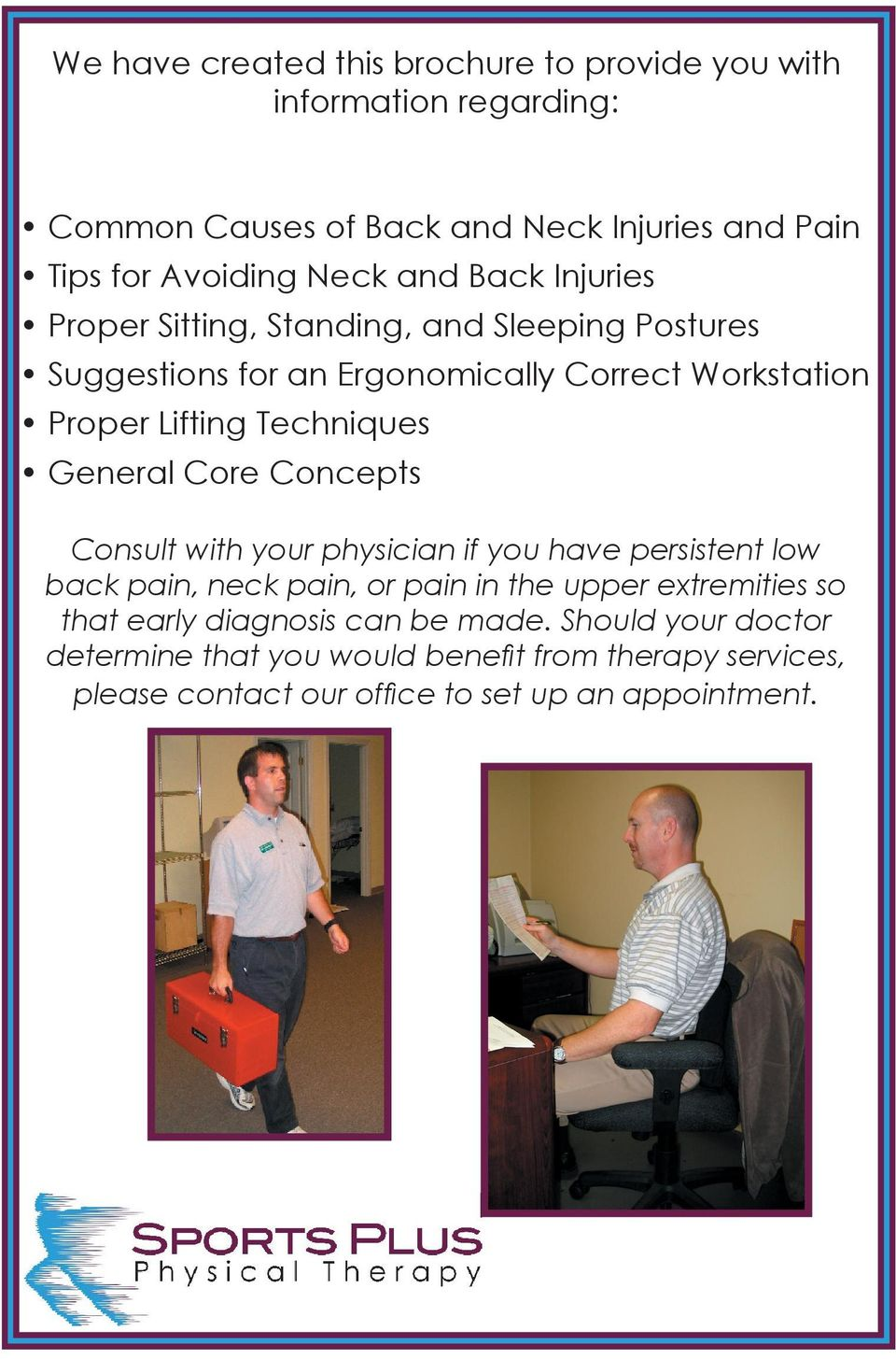 General Core Concepts Consult with your physician if you have persistent low back pain, neck pain, or pain in the upper extremities so that early