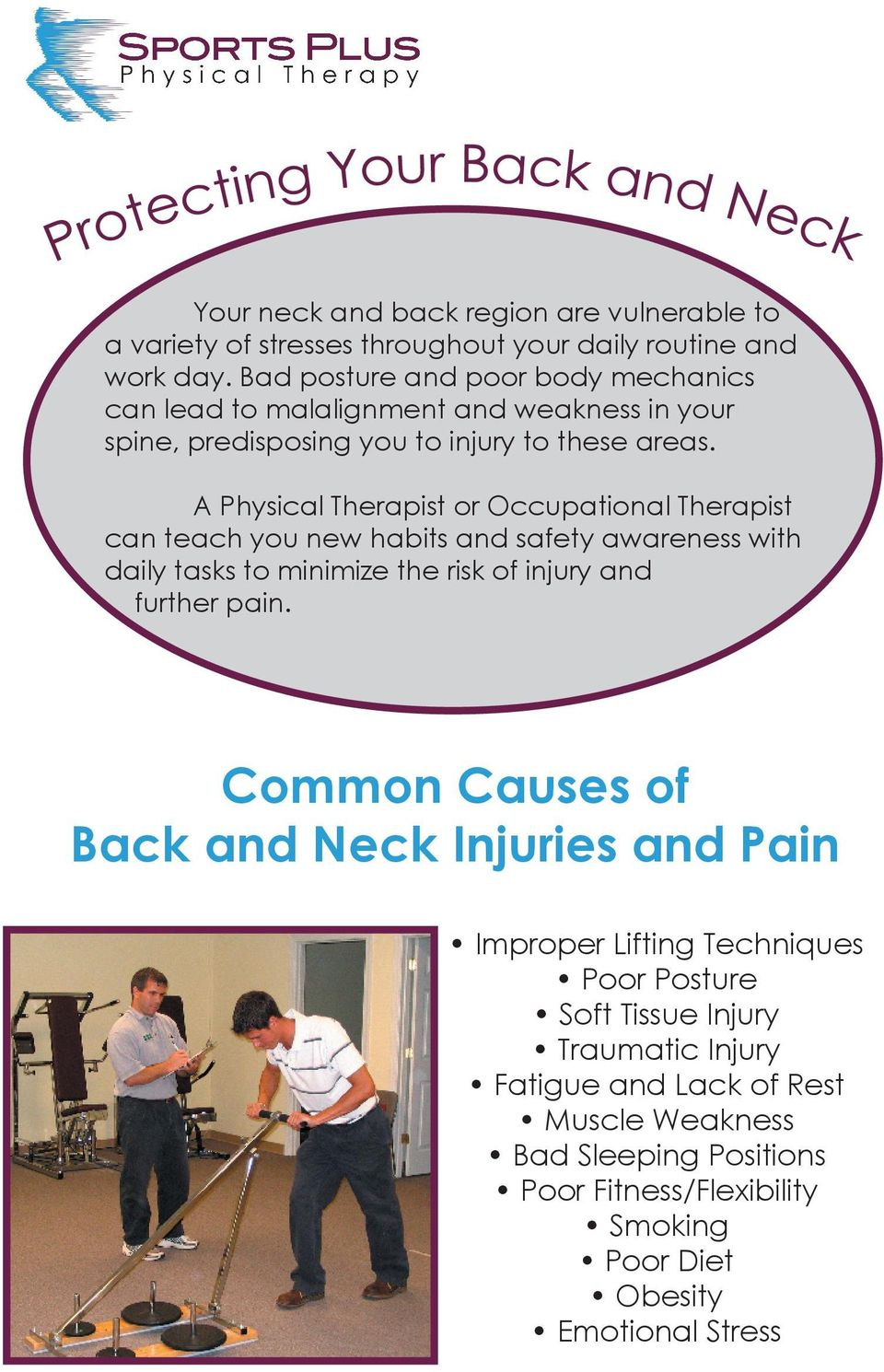 A Physical Therapist or Occupational Therapist can teach you new habits and safety awareness with daily tasks to minimize the risk of injury and further pain.