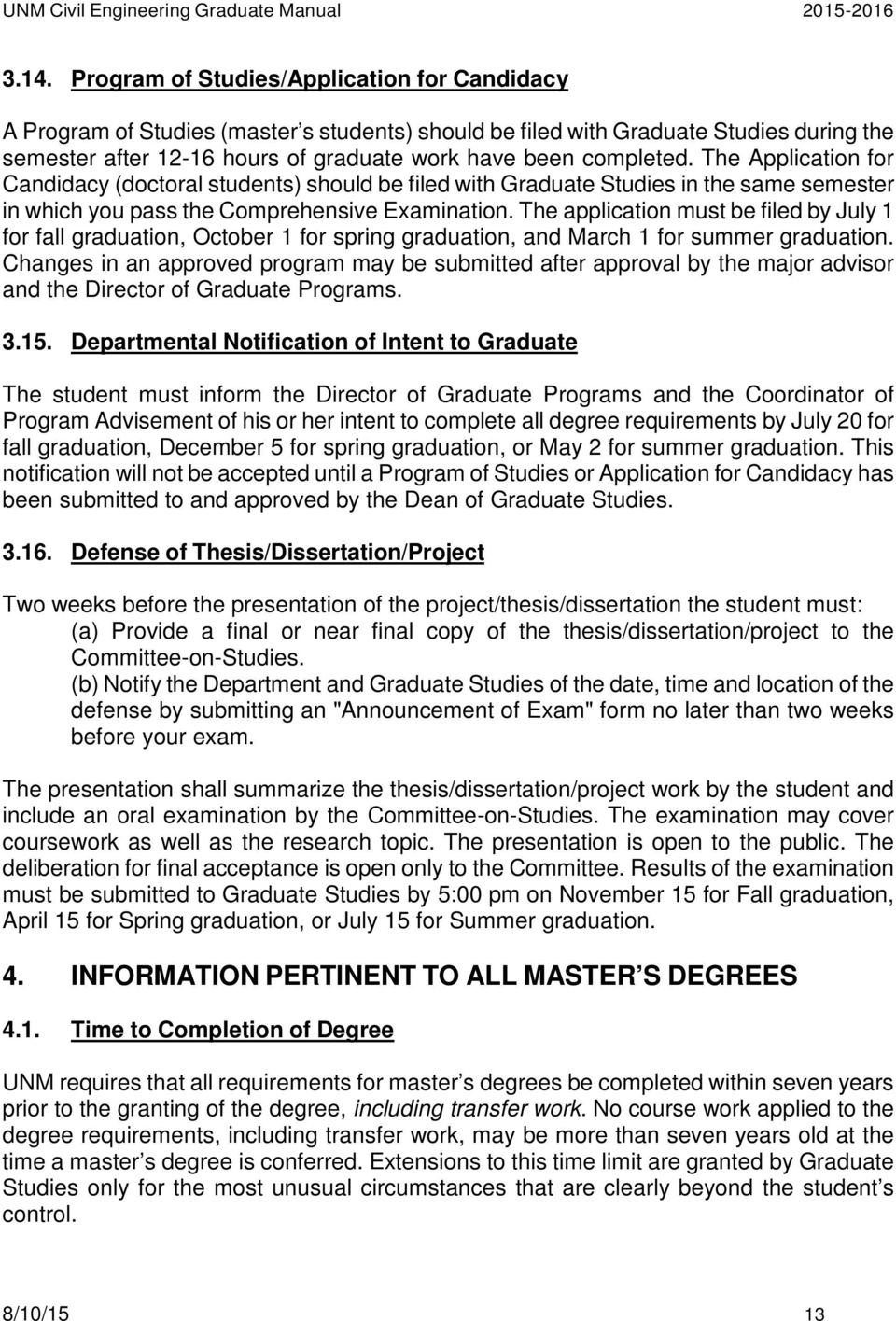 The application must be filed by July 1 for fall graduation, October 1 for spring graduation, and March 1 for summer graduation.