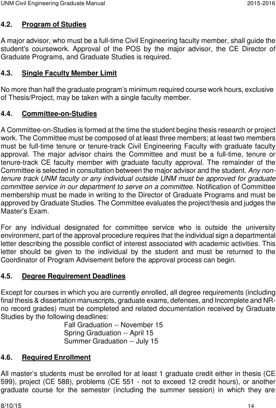 Single Faculty Member Limit No more than half the graduate program s minimum required course work hours, exclusive of Thesis/Project, may be taken with a single faculty member. 4.