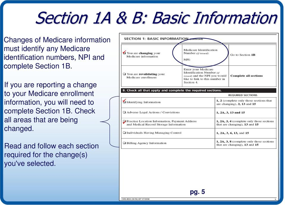 If you are reporting a change to your Medicare enrollment information, you will need to
