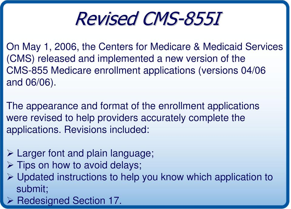 The appearance and format of the enrollment applications were revised to help providers accurately complete the