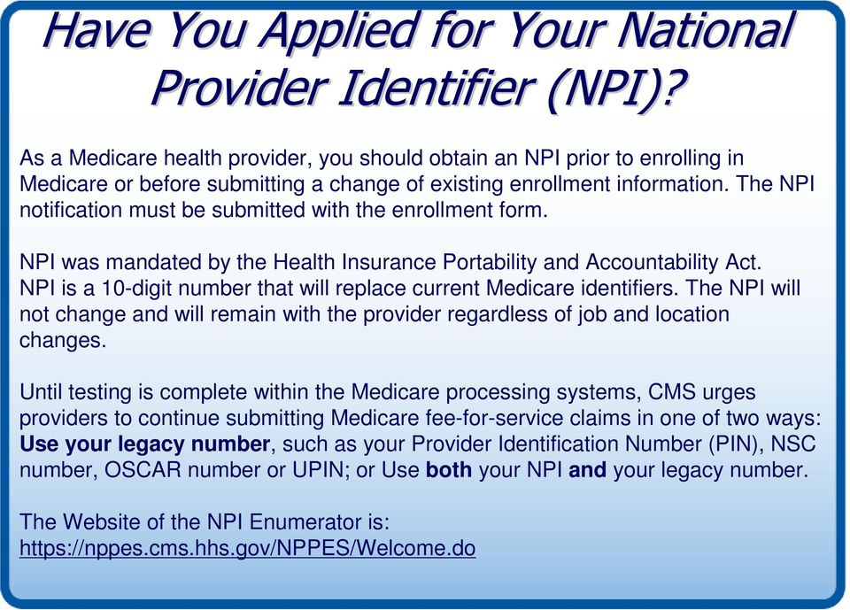 The NPI notification must be submitted with the enrollment form. NPI was mandated by the Health Insurance Portability and Accountability Act.